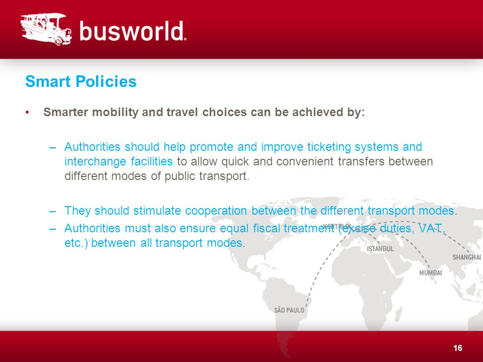 Smart Policies Smarter mobility and travel choices can be achieved by: –Authorities should help promote and improve ticketing systems and interchange facilities to allow quick and convenient transfers between different modes of public transport.