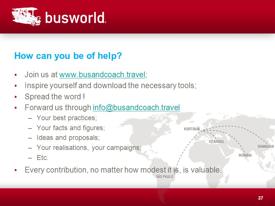 How can you be of help? Join us at www.busandcoach.travel;www.busandcoach.travel Inspire yourself and download the necessary tools; Spread the word !