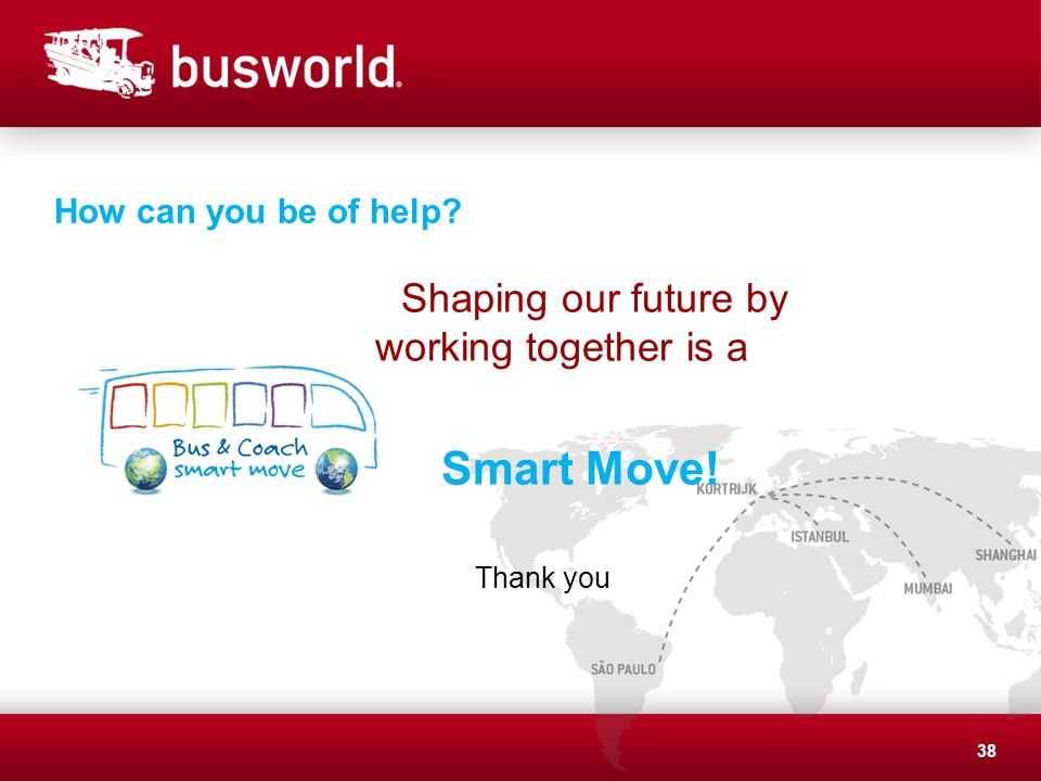How can you be of help? Shaping our future by working together is a Smart Move! Thank you 38