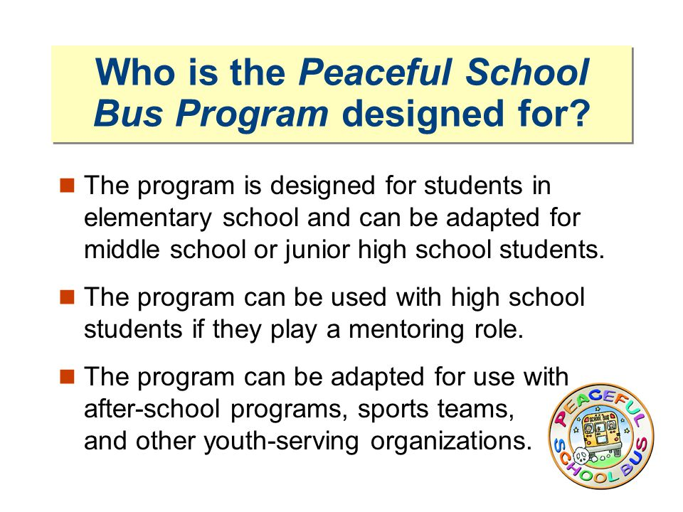 Who is the Peaceful School Bus Program designed for.