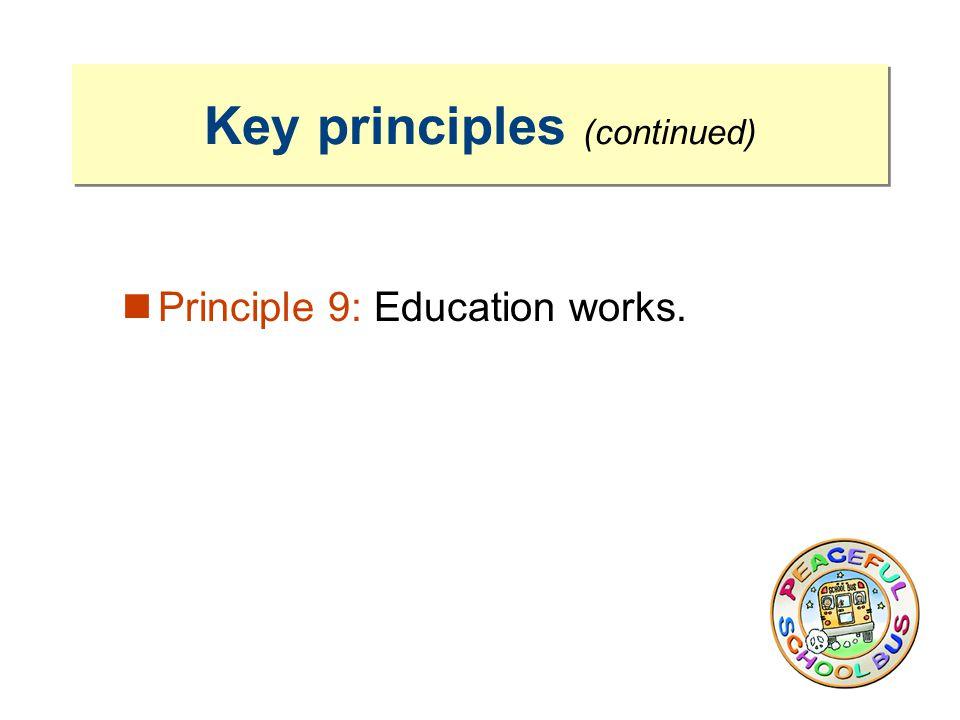 Principle 9: Education works. Key principles (continued)