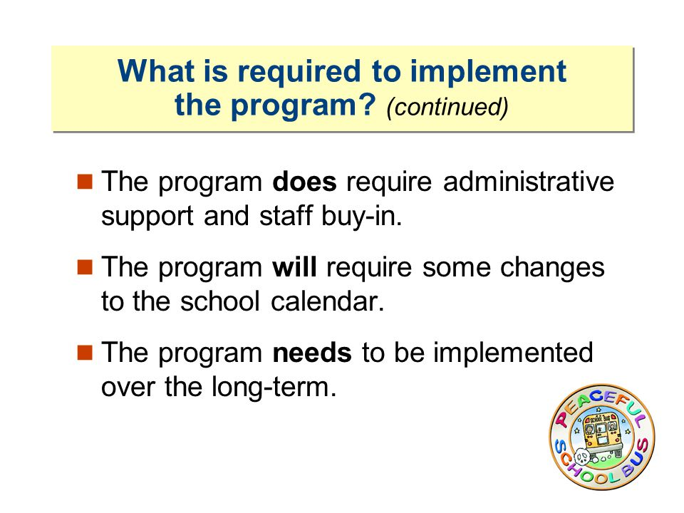 What is required to implement the program.