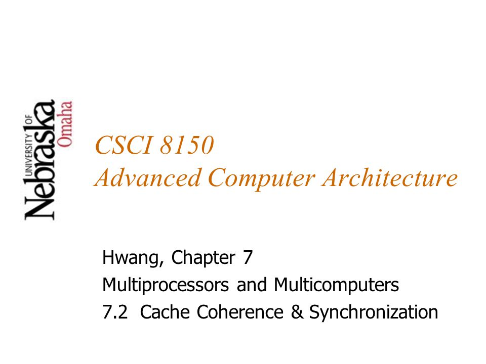 CSCI 8150 Advanced Computer Architecture Hwang, Chapter 7 Multiprocessors and Multicomputers 7.2 Cache Coherence & Synchronization