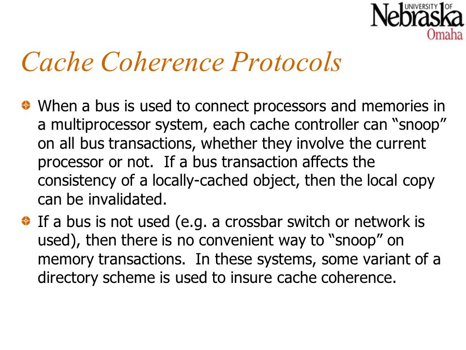 Cache Coherence Protocols When a bus is used to connect processors and memories in a multiprocessor system, each cache controller can snoop on all bus