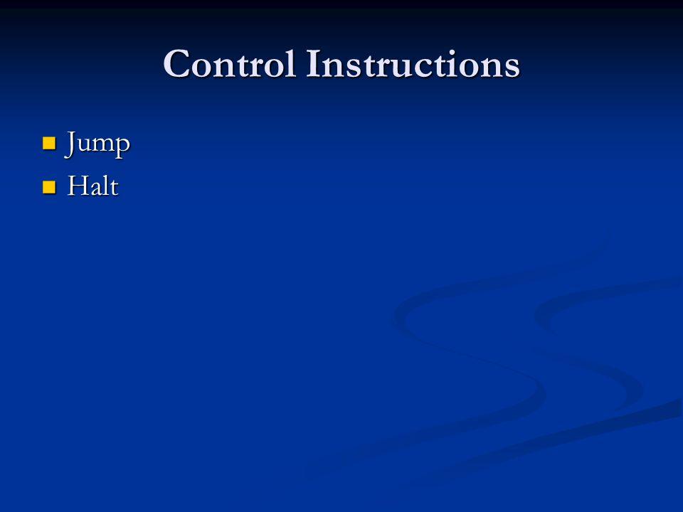 Control Instructions Jump Jump Halt Halt