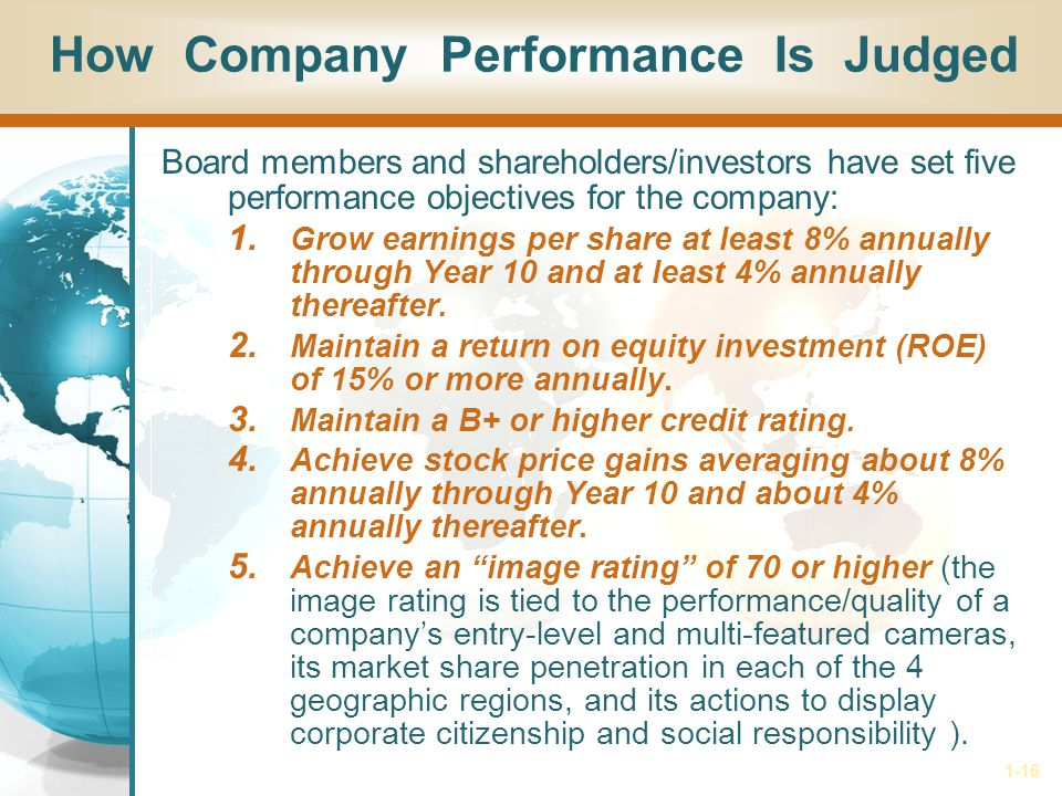 1-16 How Company Performance Is Judged Board members and shareholders/investors have set five performance objectives for the company: 1. Grow earnings