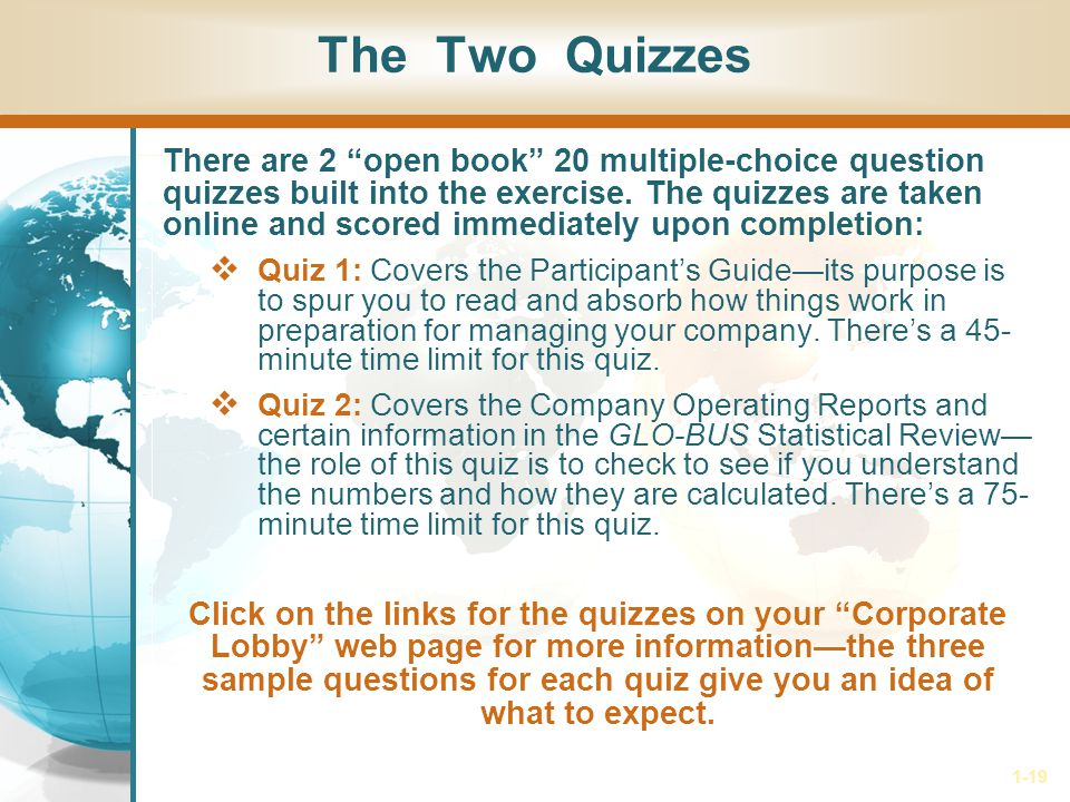 1-19 The Two Quizzes There are 2 open book 20 multiple-choice question quizzes built into the exercise.