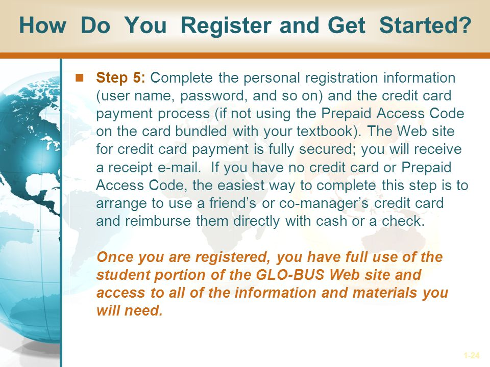 1-24 How Do You Register and Get Started? Step 5: Complete the personal registration information (user name, password, and so on) and the credit card