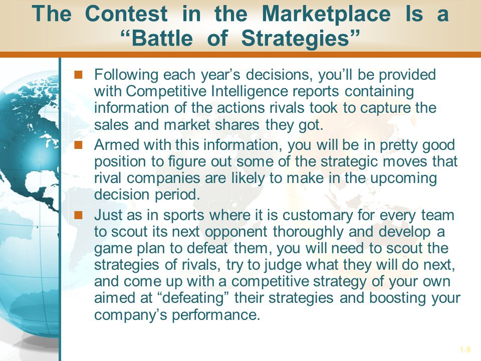 1-10 Outcompeting Rivals Is the Key to Market Success Youll have to stay on top of changing market and competitive conditions, try to avoid being outmaneuvered and put into a competitive bind by the actions and maneuvers of rival companies, and make sure your digital cameras are attractively priced and competitively marketed.