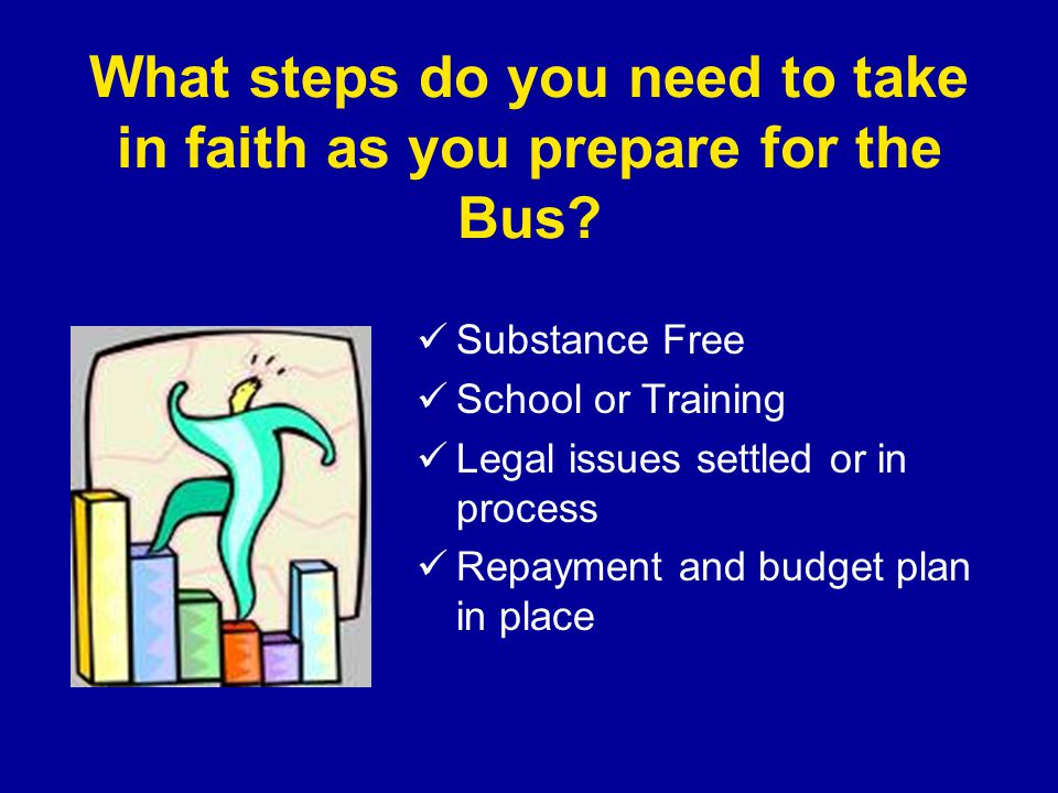What steps do you need to take in faith as you prepare for the Bus.