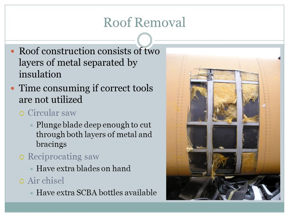 Roof Removal Roof construction consists of two layers of metal separated by insulation Time consuming if correct tools are not utilized Circular saw P