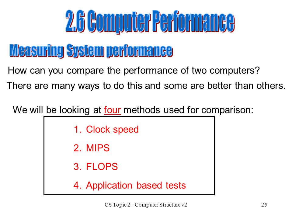 CS Topic 2 - Computer Structure v225 How can you compare the performance of two computers? There are many ways to do this and some are better than oth