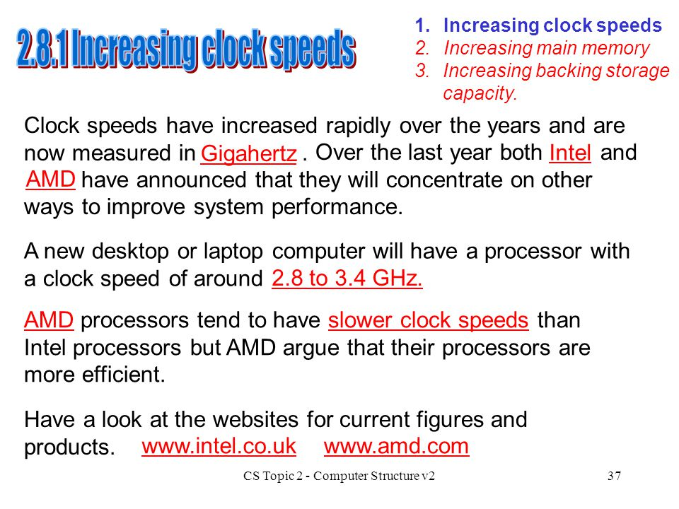 CS Topic 2 - Computer Structure v237 1.Increasing clock speeds 3.Increasing backing storage capacity. 2.Increasing main memory Clock speeds have incre