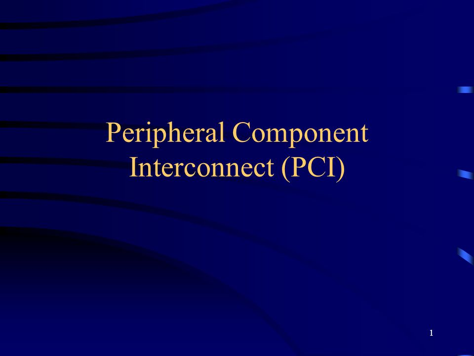 1 Peripheral Component Interconnect (PCI)
