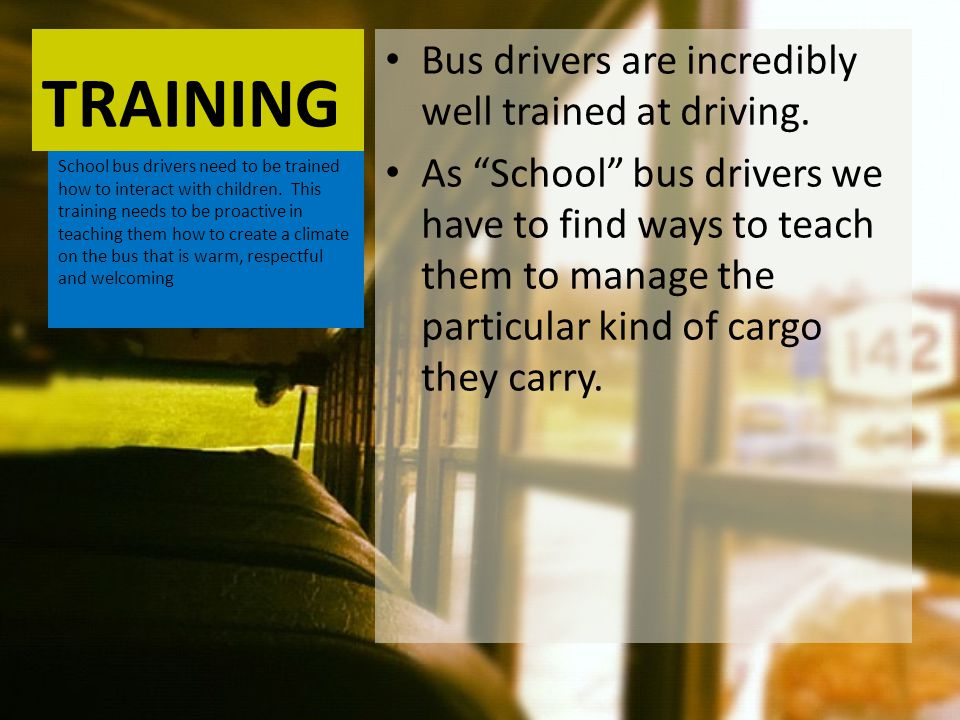 TRAINING Bus drivers are incredibly well trained at driving.