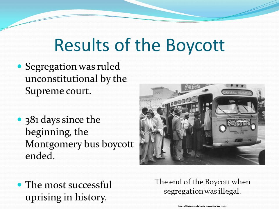 Results of the Boycott Segregation was ruled unconstitutional by the Supreme court.