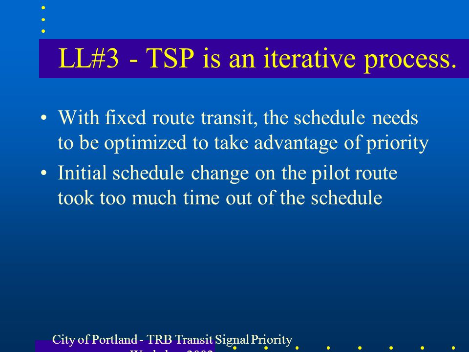 LL#3 - TSP is an iterative process. With fixed route transit, the schedule needs to be optimized to take advantage of priority Initial schedule change