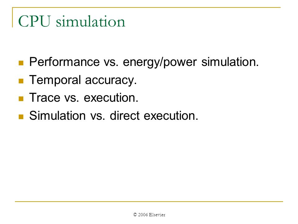 © 2006 Elsevier CPU simulation Performance vs. energy/power simulation.