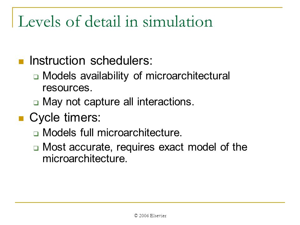 © 2006 Elsevier Levels of detail in simulation Instruction schedulers: Models availability of microarchitectural resources.