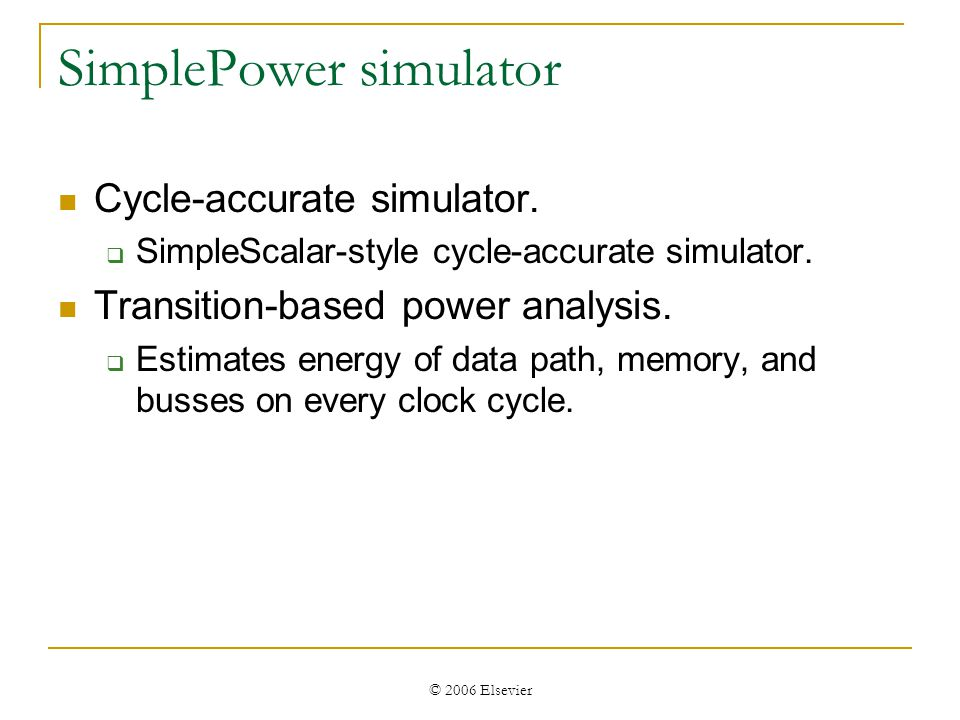 © 2006 Elsevier SimplePower simulator Cycle-accurate simulator.