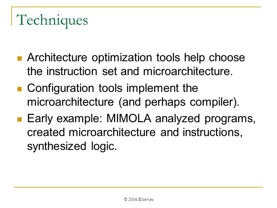 © 2006 Elsevier Techniques Architecture optimization tools help choose the instruction set and microarchitecture.
