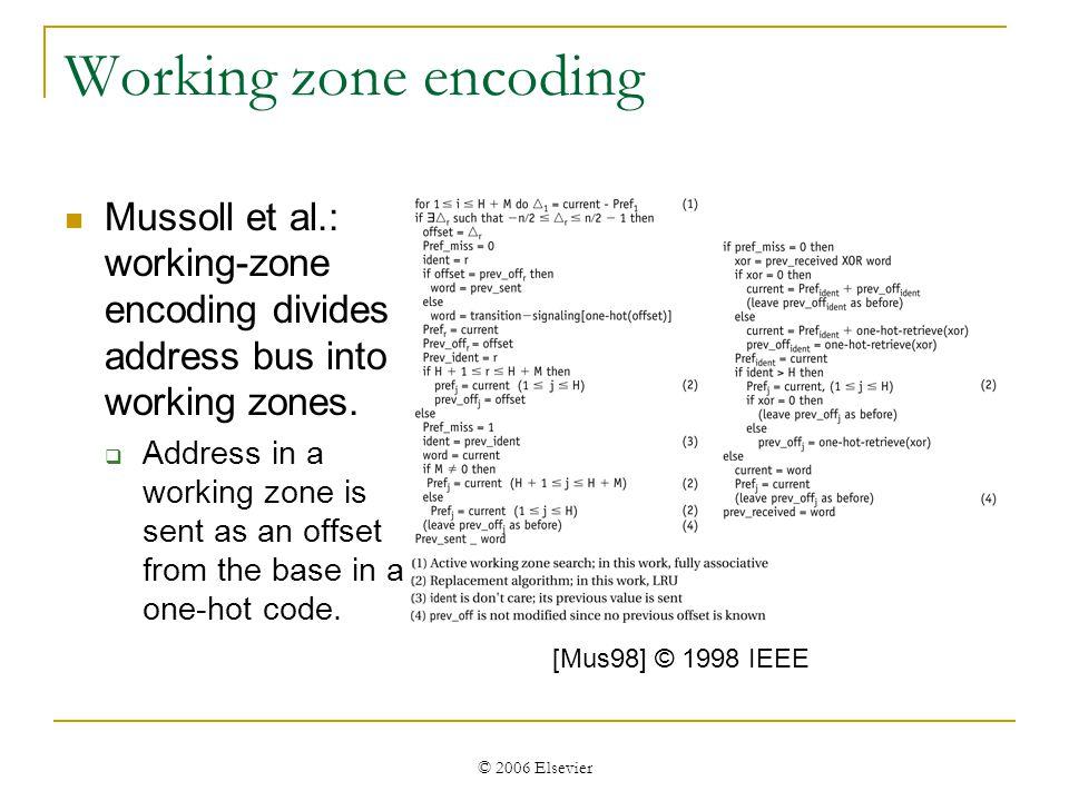 © 2006 Elsevier Address bus encoding Benini et al: cluster correlated address bits, encode clusters, use combinational logic to encode/decode.