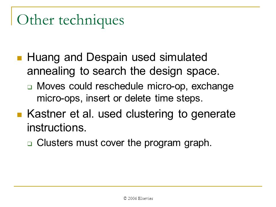 © 2006 Elsevier Other techniques Huang and Despain used simulated annealing to search the design space.