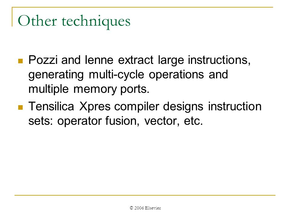 © 2006 Elsevier Other techniques Pozzi and Ienne extract large instructions, generating multi-cycle operations and multiple memory ports.