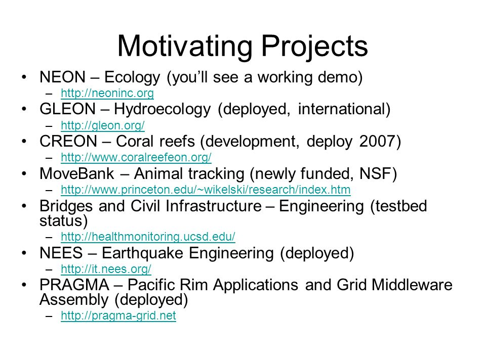Motivating Projects NEON – Ecology (youll see a working demo) –http://neoninc.orghttp://neoninc.org GLEON – Hydroecology (deployed, international) –ht