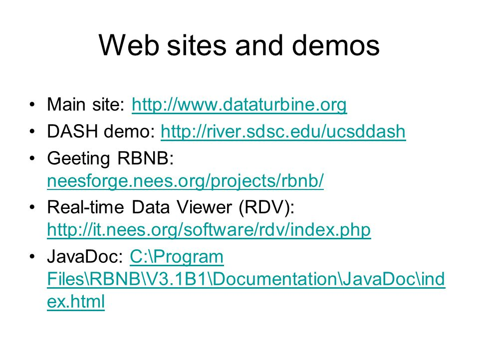 Web sites and demos Main site: http://www.dataturbine.orghttp://www.dataturbine.org DASH demo: http://river.sdsc.edu/ucsddashhttp://river.sdsc.edu/ucs