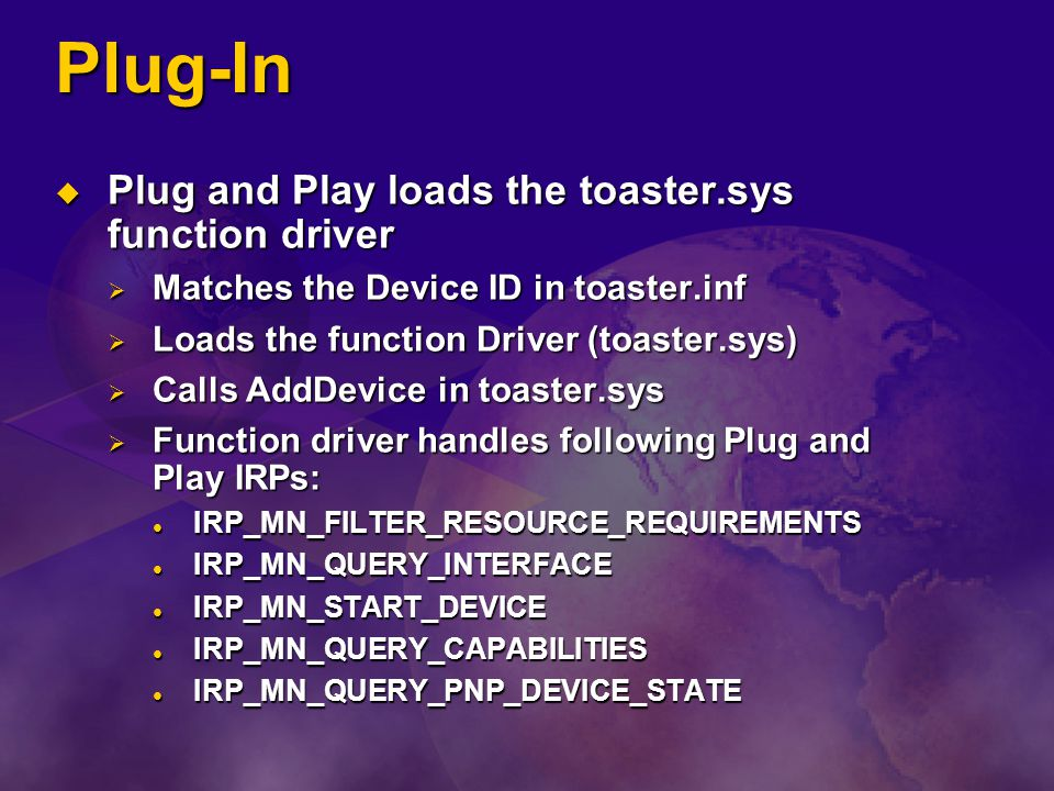 Plug-In Plug and Play loads the toaster.sys function driver Plug and Play loads the toaster.sys function driver Matches the Device ID in toaster.inf M