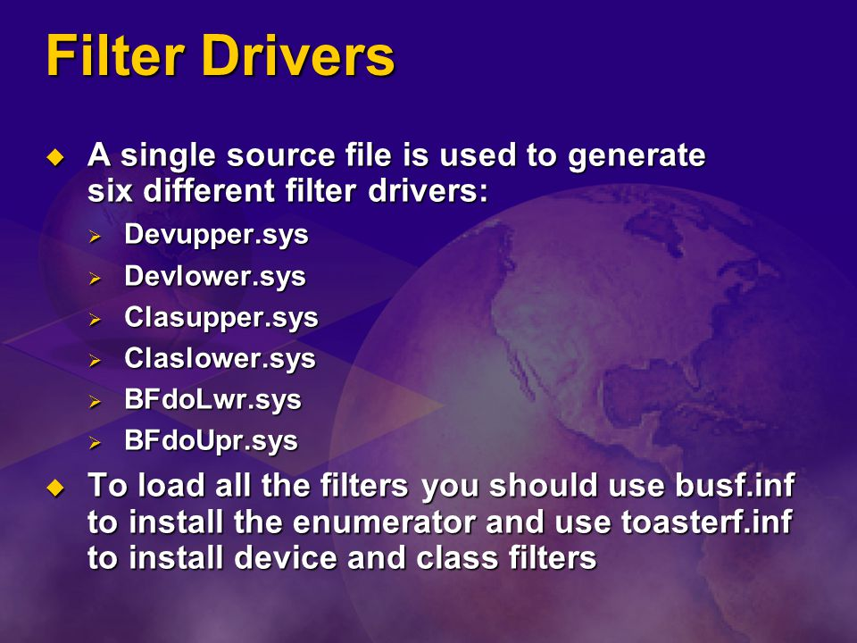 Filter Drivers A single source file is used to generate six different filter drivers: A single source file is used to generate six different filter dr