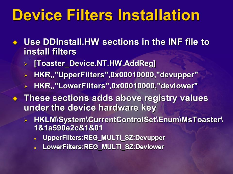 Device Filters Installation Use DDInstall.HW sections in the INF file to install filters Use DDInstall.HW sections in the INF file to install filters