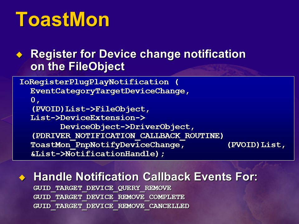 ToastMon Register for Device change notification on the FileObject Register for Device change notification on the FileObject IoRegisterPlugPlayNotific