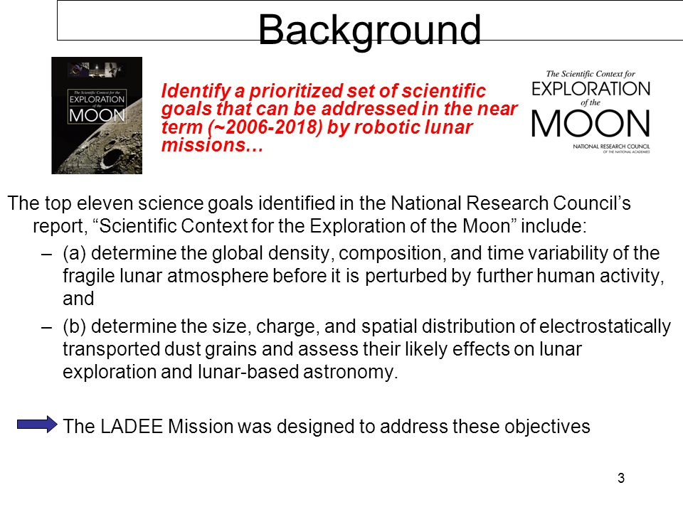 3 Background The top eleven science goals identified in the National Research Councils report, Scientific Context for the Exploration of the Moon incl
