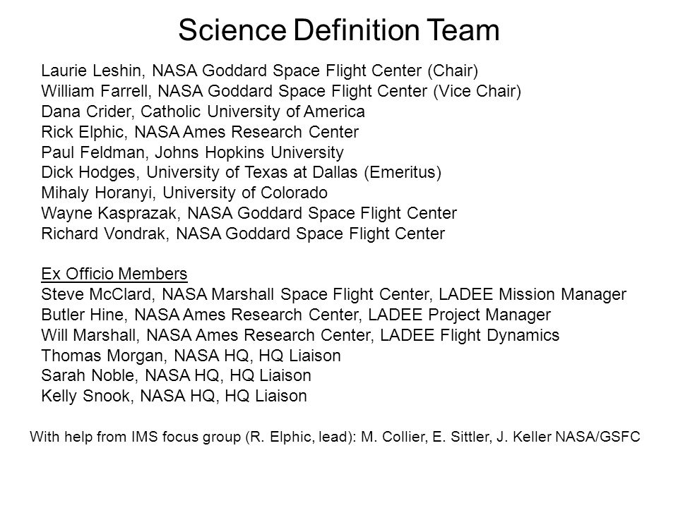 Science Definition Team Laurie Leshin, NASA Goddard Space Flight Center (Chair) William Farrell, NASA Goddard Space Flight Center (Vice Chair) Dana Cr