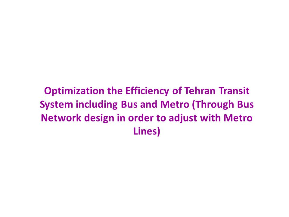 Optimization the Efficiency of Tehran Transit System including Bus and Metro (Through Bus Network design in order to adjust with Metro Lines)