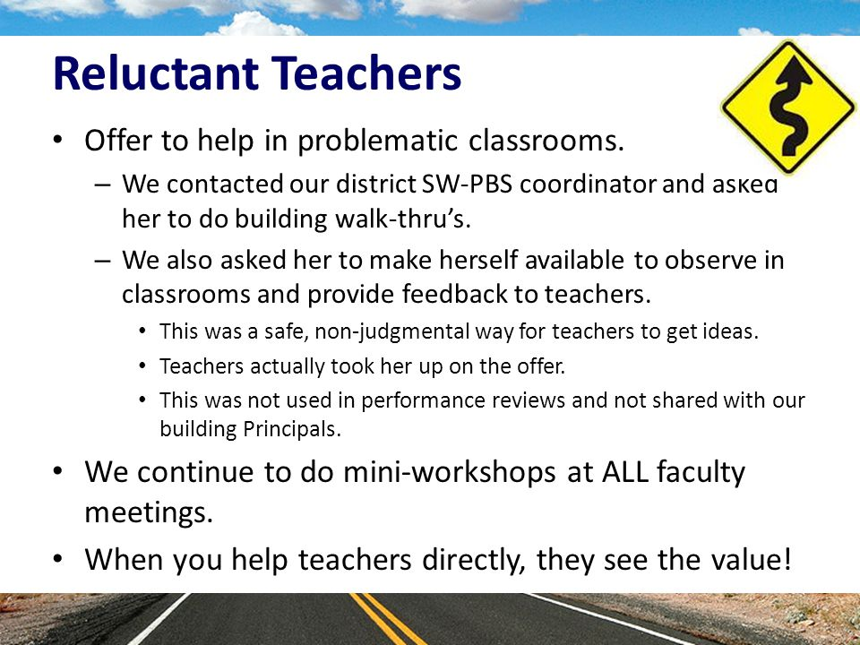 Reluctant Teachers Offer to help in problematic classrooms.