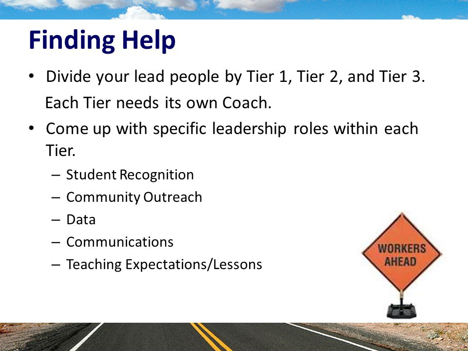 Finding Help Divide your lead people by Tier 1, Tier 2, and Tier 3.