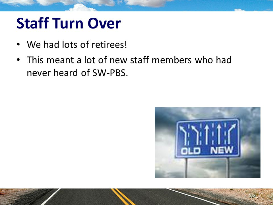 Staff Turn Over We had lots of retirees.