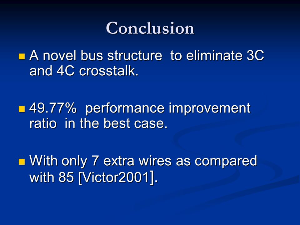 Conclusion A novel bus structure to eliminate 3C and 4C crosstalk. A novel bus structure to eliminate 3C and 4C crosstalk. 49.77% performance improvem