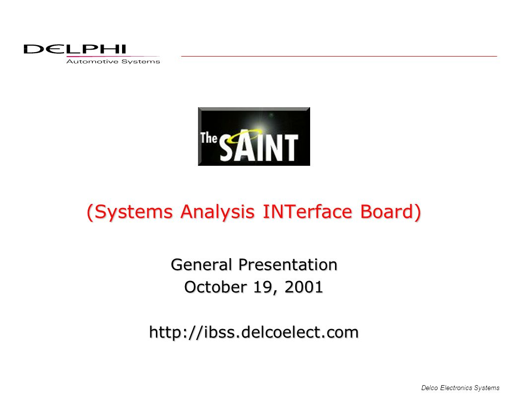 Delco Electronics Systems (Systems Analysis INTerface Board) General Presentation October 19, 2001 http://ibss.delcoelect.com