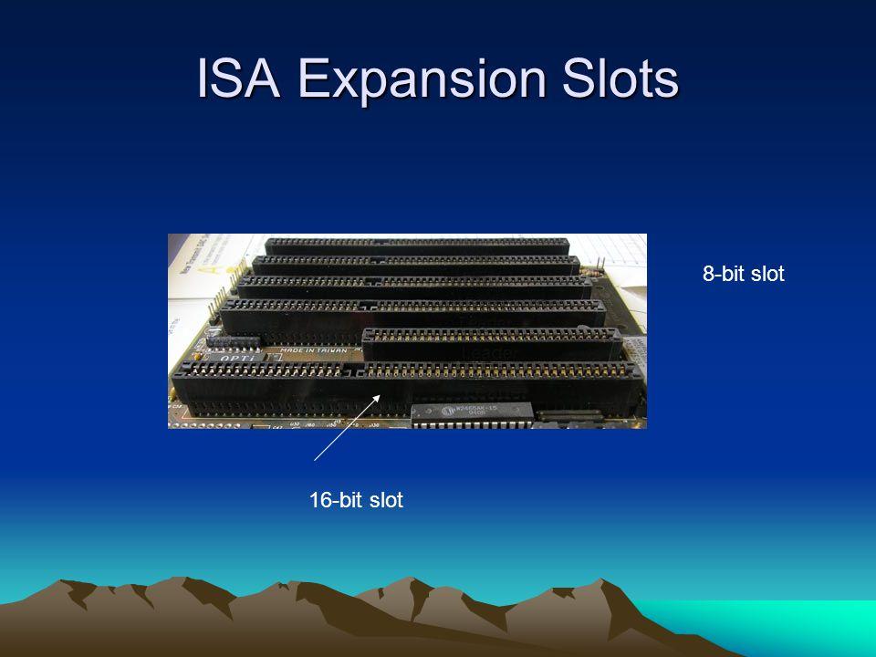ISA Expansion Slots 16-bit slot 8-bit slot