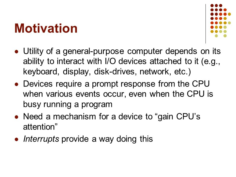 CPUs fetch-execute cycle Fetch instruction at IP Advance IP to next instruction Decode the fetched instruction Execute the decoded instruction Interrupt.
