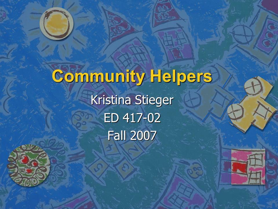 Community Helpers Kristina Stieger ED 417-02 Fall 2007