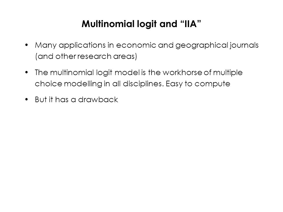 Multinomial logit and IIA Many applications in economic and geographical journals (and other research areas) The multinomial logit model is the workhorse of multiple choice modelling in all disciplines.