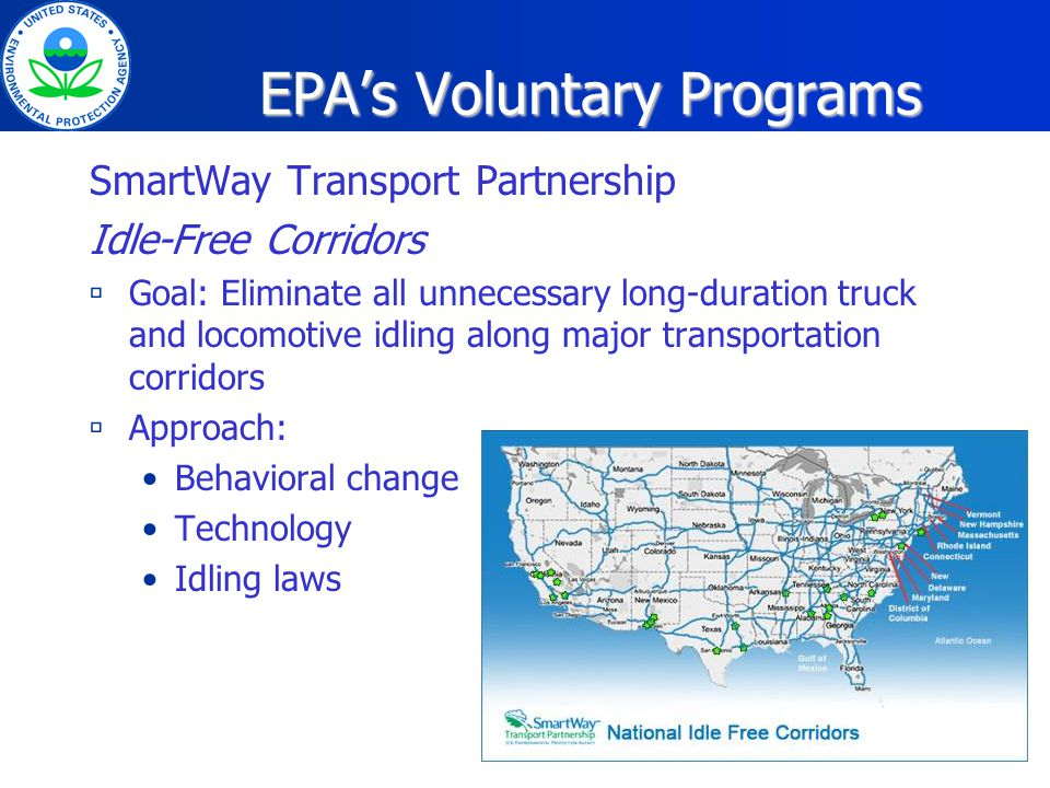 EPAs Voluntary Programs Clean Construction USA Goal: Promote the reduction of diesel exhaust emissions from construction equipment and vehicles Idle reduction: Adoption of idling limits Efficient staging zones Identification of idling zones away from fresh air intakes, HVAC and windows