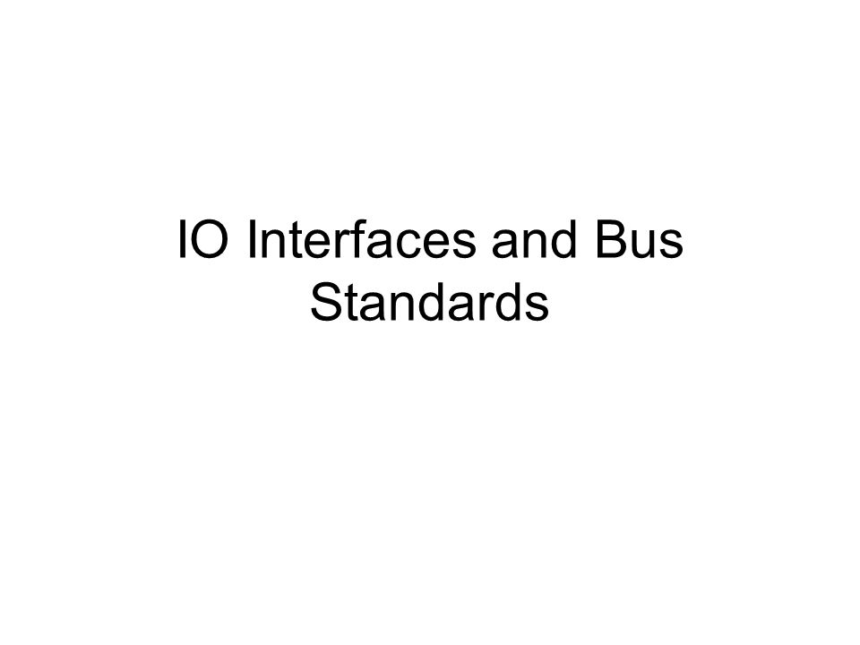 IO Interfaces and Bus Standards
