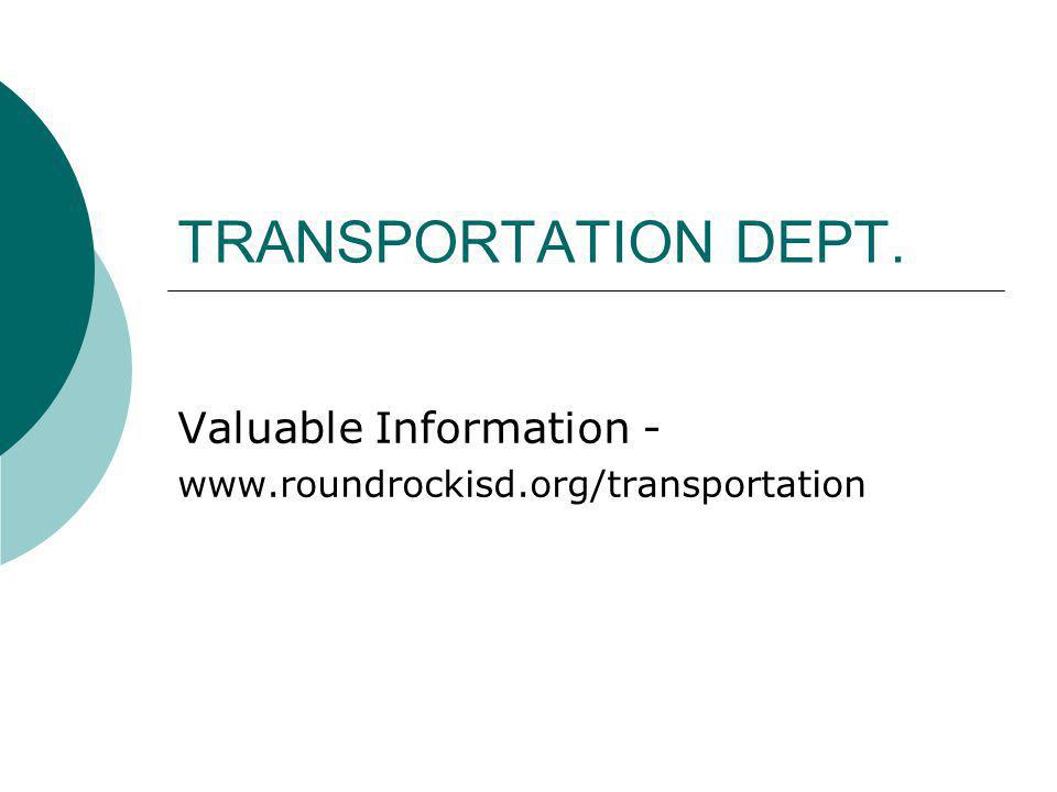 TRANSPORTATION DEPT. Valuable Information - www.roundrockisd.org/transportation