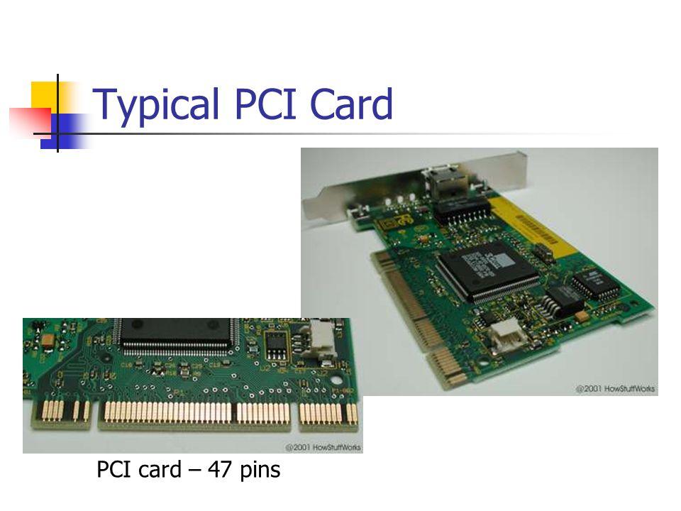 Typical PCI Card A typical PCI card PCI card – 47 pins